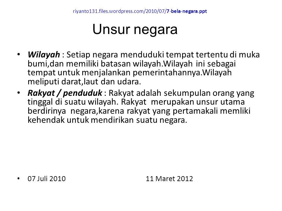riyanto131.files.wordpress.com/2010/07/7-bela-negara.ppt Wilayah : Setiap negara menduduki tempat tertentu di muka bumi,dan memiliki batasan wilayah.Wilayah ini sebagai tempat untuk menjalankan pemerintahannya.Wilayah meliputi darat,laut dan udara.
