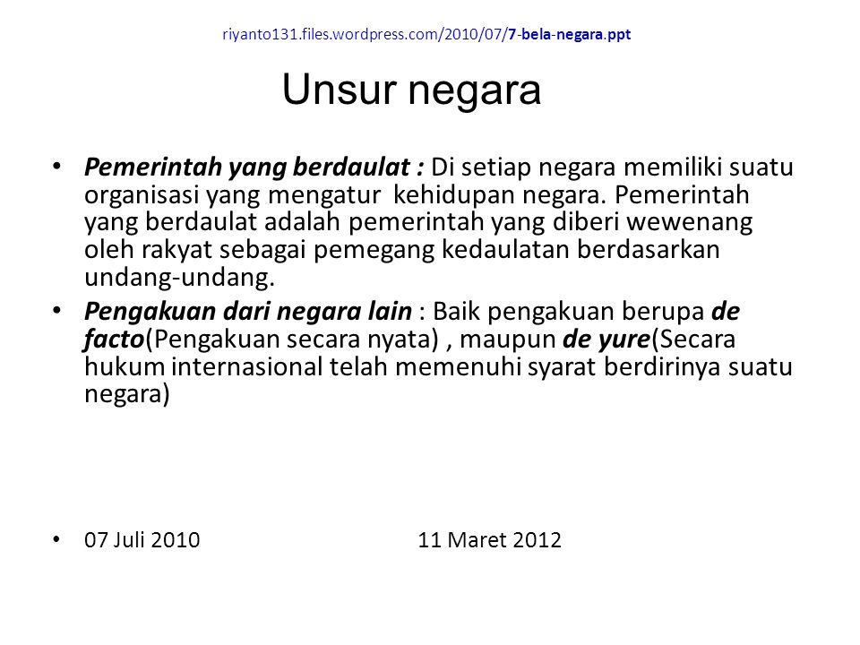 riyanto131.files.wordpress.com/2010/07/7-bela-negara.ppt Pemerintah yang berdaulat : Di setiap negara memiliki suatu organisasi yang mengatur kehidupa