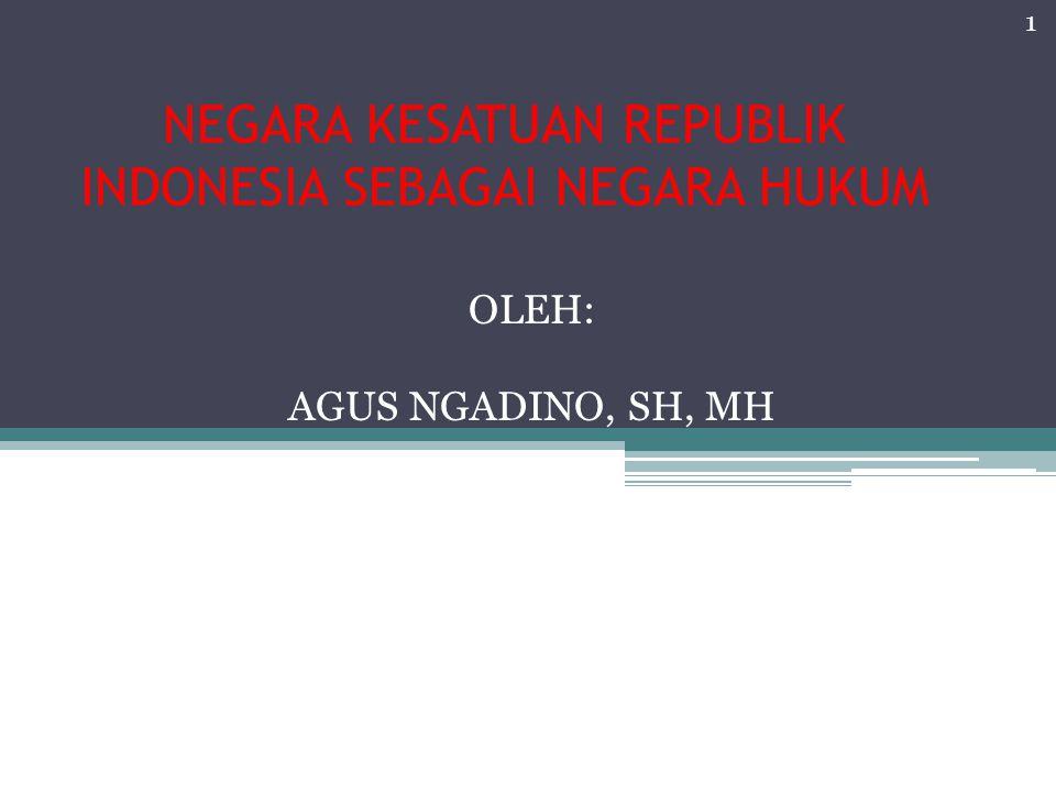 NEGARA KESATUAN REPUBLIK INDONESIA SEBAGAI NEGARA HUKUM OLEH: AGUS NGADINO, SH, MH TOT SCBD ANGKATAN VII LEMBAGA ADMINISTRASI NEGARA 1