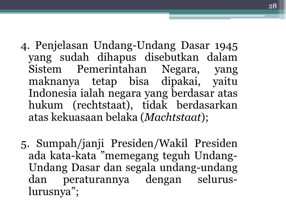 4. Penjelasan Undang-Undang Dasar 1945 yang sudah dihapus disebutkan dalam Sistem Pemerintahan Negara, yang maknanya tetap bisa dipakai, yaitu Indones