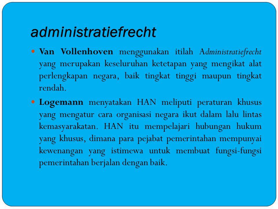 administratiefrecht Van Vollenhoven menggunakan itilah Administratiefrecht yang merupakan keseluruhan ketetapan yang mengikat alat perlengkapan negara