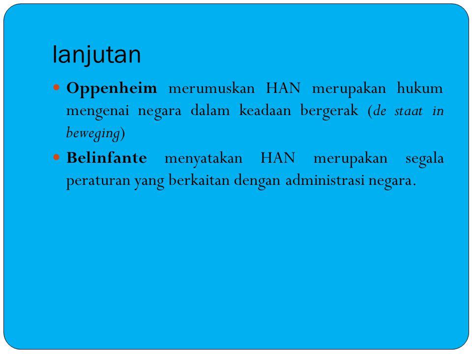 lanjutan Oppenheim merumuskan HAN merupakan hukum mengenai negara dalam keadaan bergerak (de staat in beweging) Belinfante menyatakan HAN merupakan se