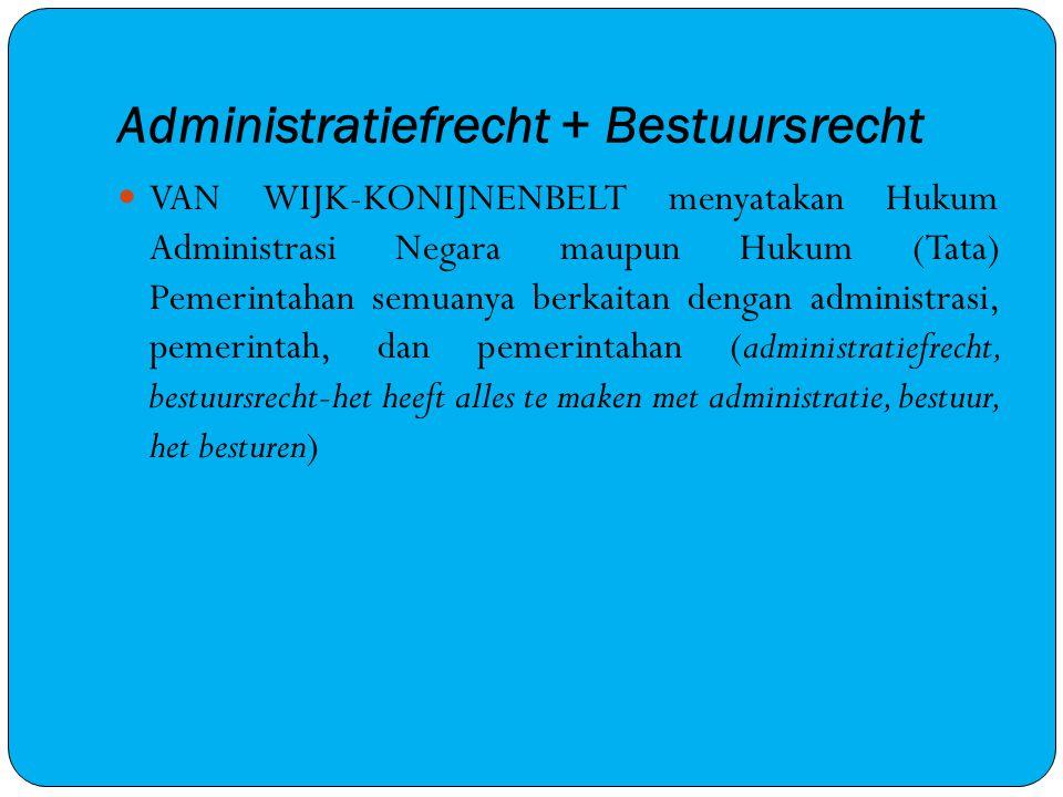 Administratiefrecht + Bestuursrecht VAN WIJK-KONIJNENBELT menyatakan Hukum Administrasi Negara maupun Hukum (Tata) Pemerintahan semuanya berkaitan den