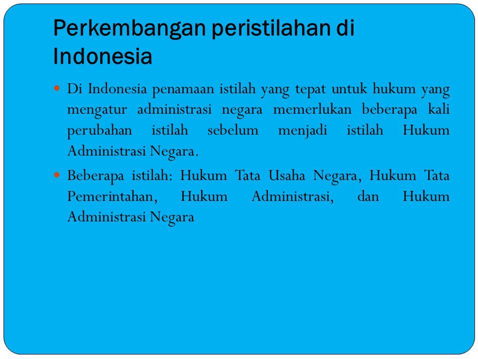 Perkembangan peristilahan di Indonesia Di Indonesia penamaan istilah yang tepat untuk hukum yang mengatur administrasi negara memerlukan beberapa kali