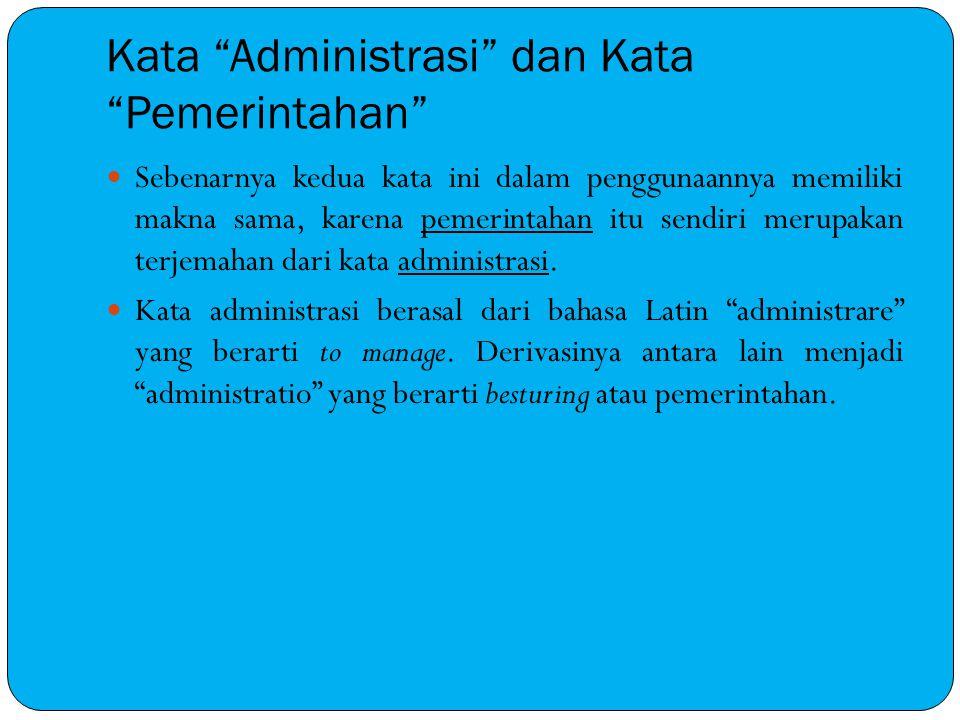 """Kata """"Administrasi"""" dan Kata """"Pemerintahan"""" Sebenarnya kedua kata ini dalam penggunaannya memiliki makna sama, karena pemerintahan itu sendiri merupak"""