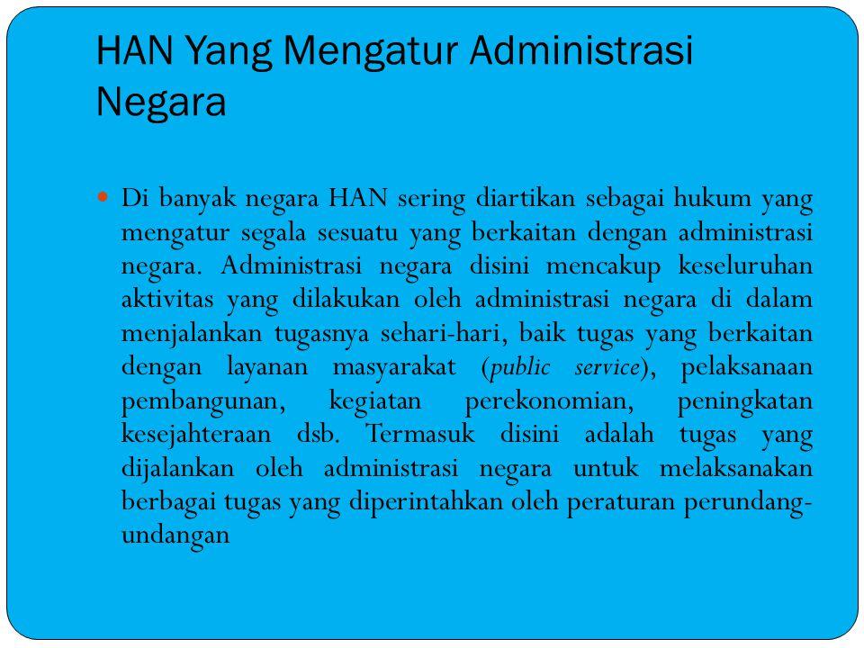HAN Yang Mengatur Administrasi Negara Di banyak negara HAN sering diartikan sebagai hukum yang mengatur segala sesuatu yang berkaitan dengan administr