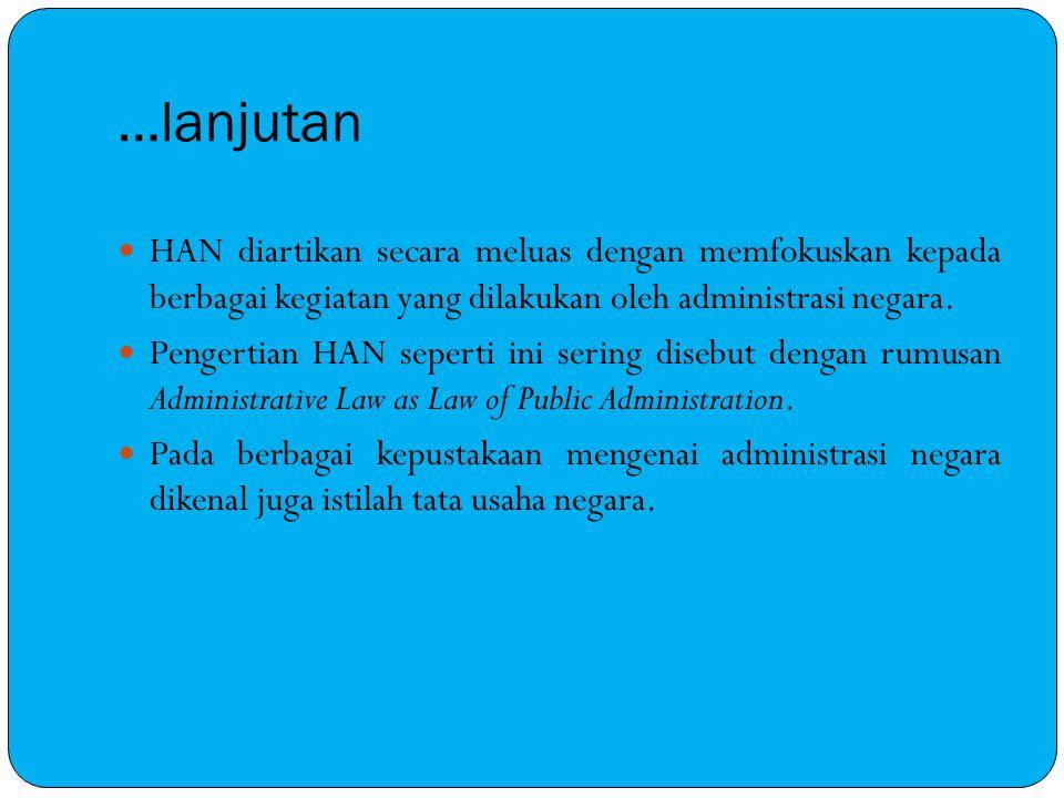 …lanjutan HAN diartikan secara meluas dengan memfokuskan kepada berbagai kegiatan yang dilakukan oleh administrasi negara. Pengertian HAN seperti ini