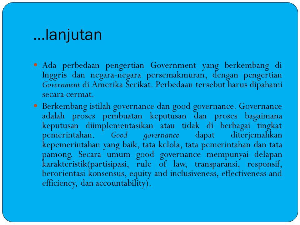 …lanjutan Ada perbedaan pengertian Government yang berkembang di Inggris dan negara-negara persemakmuran, dengan pengertian Government di Amerika Seri
