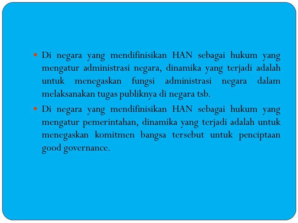 Di negara yang mendifinisikan HAN sebagai hukum yang mengatur administrasi negara, dinamika yang terjadi adalah untuk menegaskan fungsi administrasi n