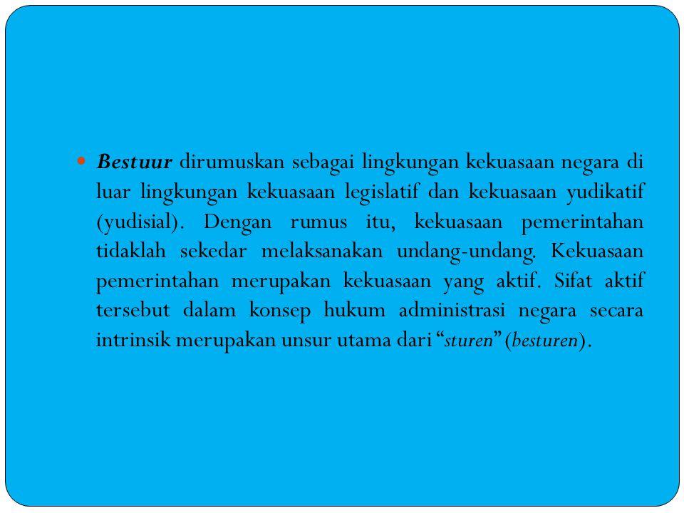 Bestuur dirumuskan sebagai lingkungan kekuasaan negara di luar lingkungan kekuasaan legislatif dan kekuasaan yudikatif (yudisial). Dengan rumus itu, k