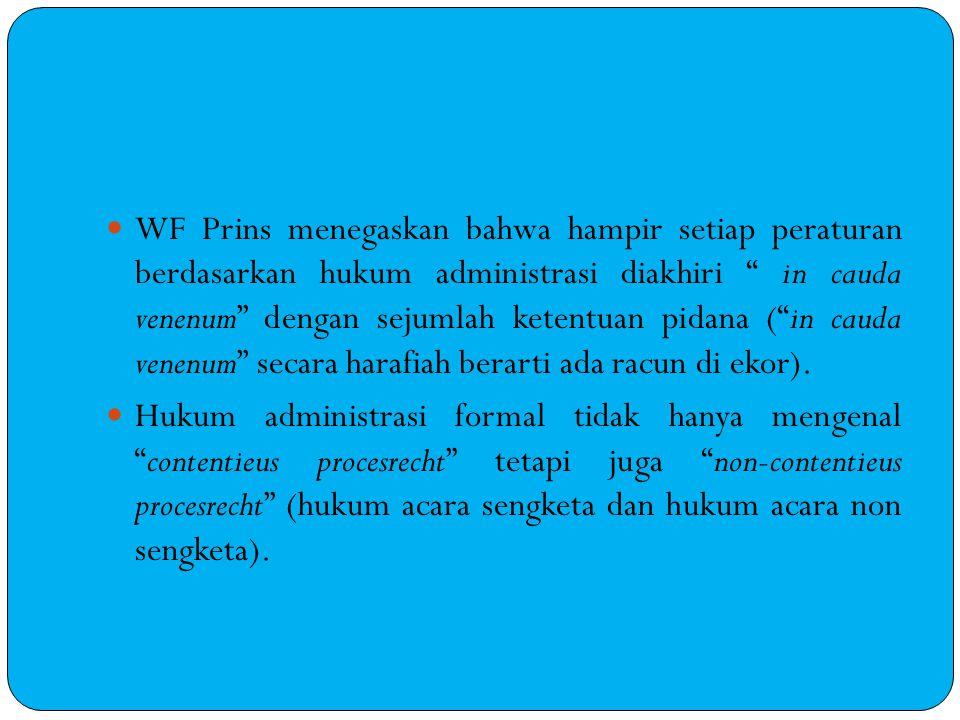 """WF Prins menegaskan bahwa hampir setiap peraturan berdasarkan hukum administrasi diakhiri """" in cauda venenum"""" dengan sejumlah ketentuan pidana (""""in ca"""