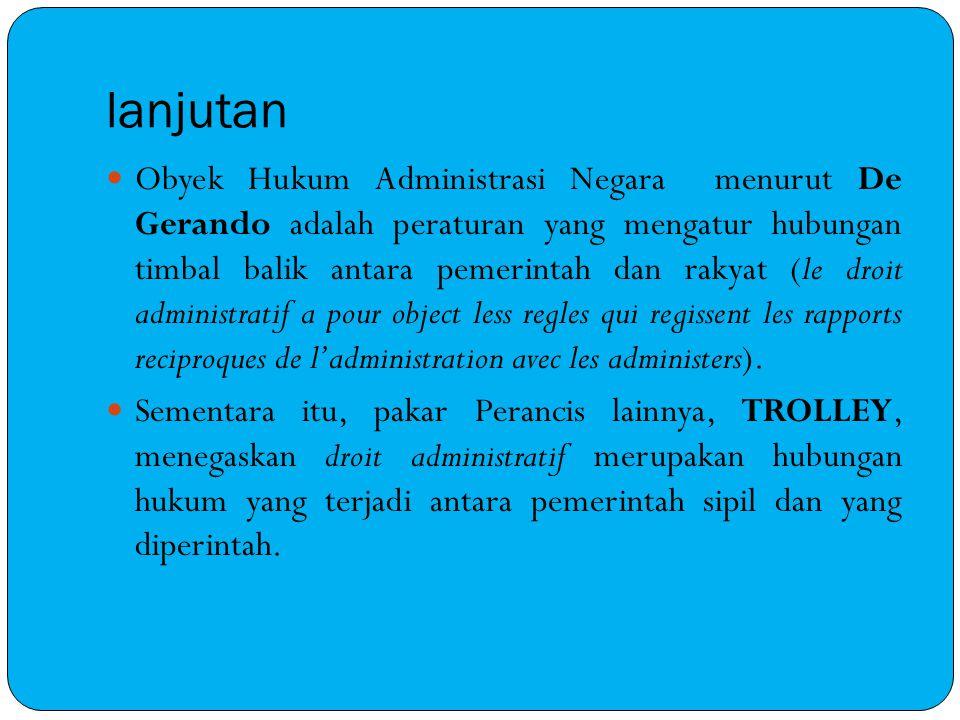 lanjutan Obyek Hukum Administrasi Negara menurut De Gerando adalah peraturan yang mengatur hubungan timbal balik antara pemerintah dan rakyat (le droi