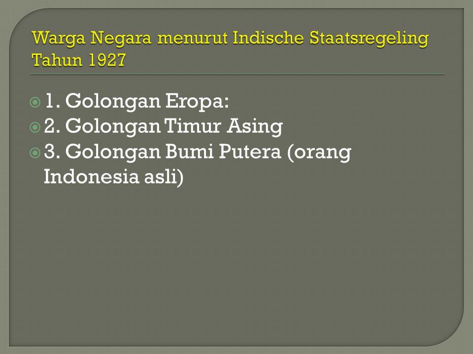  1. Golongan Eropa:  2. Golongan Timur Asing  3. Golongan Bumi Putera (orang Indonesia asli)