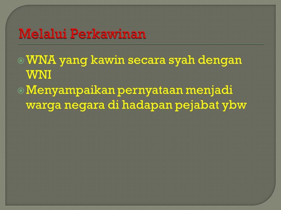  WNA yang kawin secara syah dengan WNI  Menyampaikan pernyataan menjadi warga negara di hadapan pejabat ybw