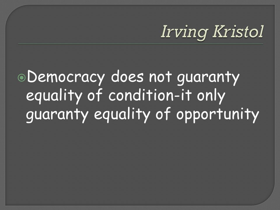  Democracy does not guaranty equality of condition-it only guaranty equality of opportunity
