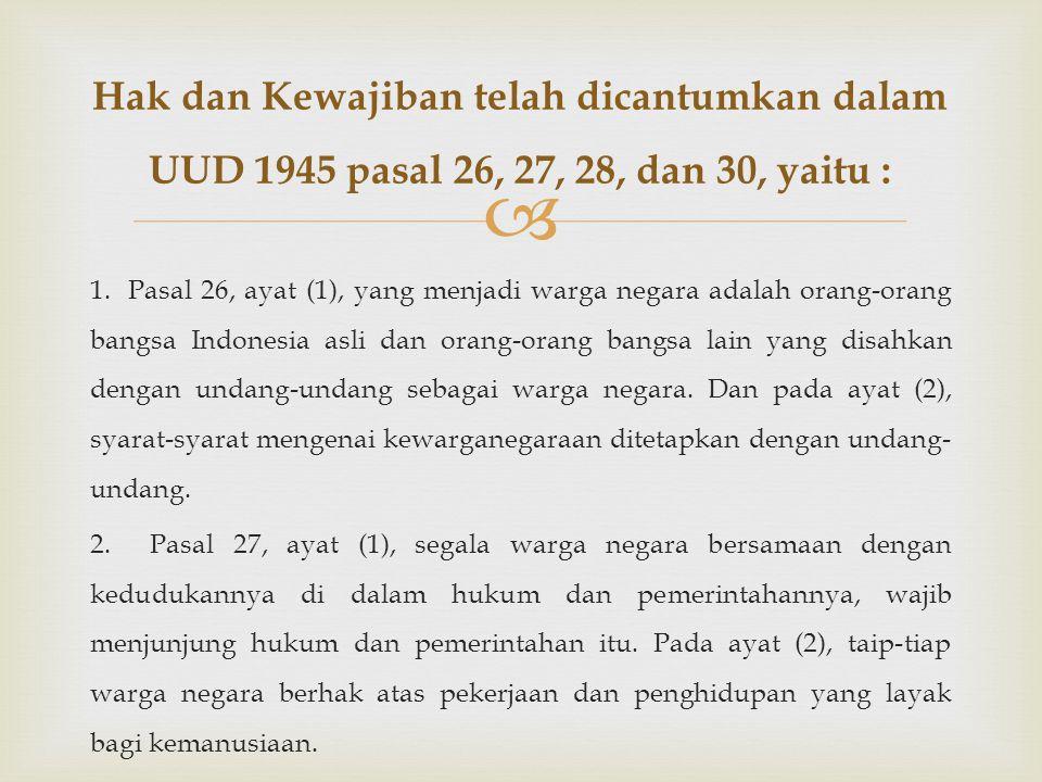  1. Pasal 26, ayat (1), yang menjadi warga negara adalah orang-orang bangsa Indonesia asli dan orang-orang bangsa lain yang disahkan dengan undang-un