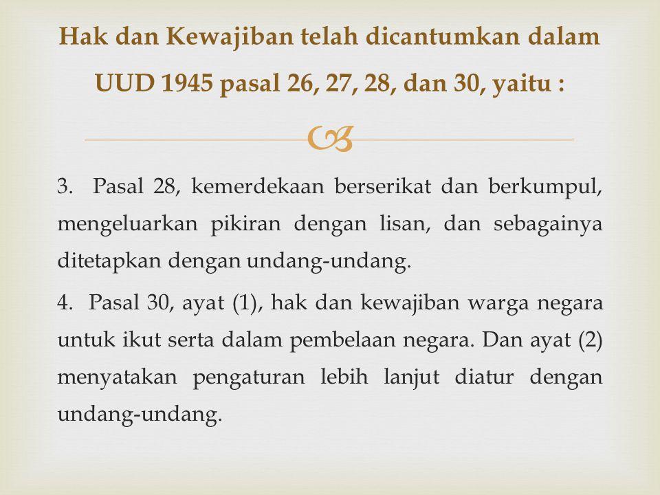  3. Pasal 28, kemerdekaan berserikat dan berkumpul, mengeluarkan pikiran dengan lisan, dan sebagainya ditetapkan dengan undang-undang. 4. Pasal 30, a