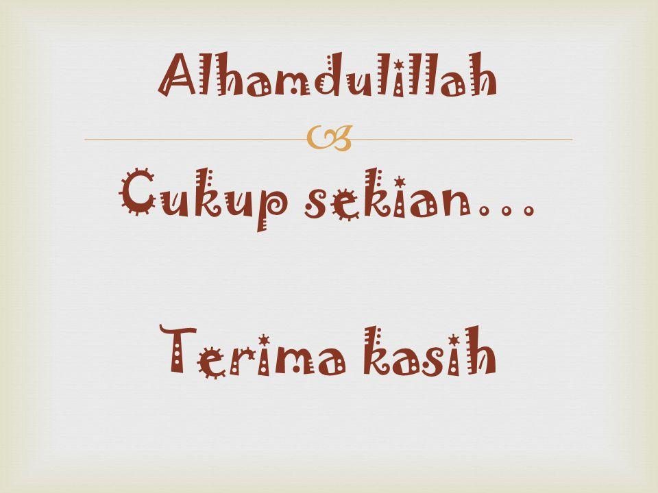  Cukup sekian… Terima kasih Alhamdulillah