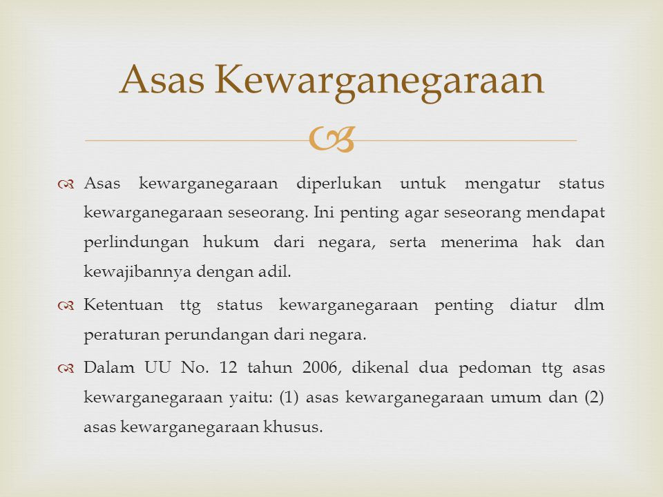   Asas Kelahiran (Ius Soli ): adalah penentuan status kewarganegaraan berdasarkan tempat atau daerah kelahiran seseorang.