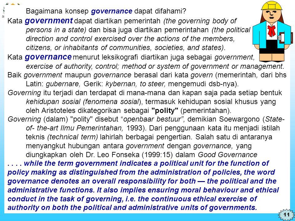 Lembaga Administrasi Negara Republik Indonesia Bagaimana konsep governance dapat difahami? Kata government dapat diartikan pemerintah (the governing b