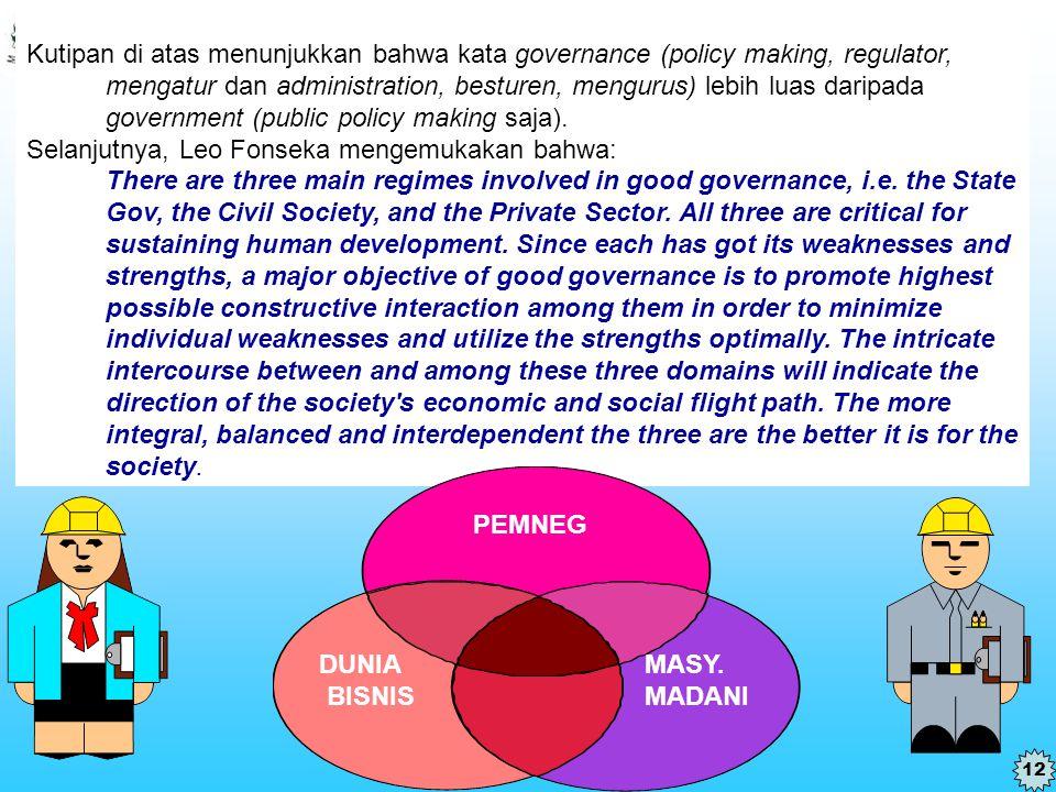 Lembaga Administrasi Negara Republik Indonesia Kutipan di atas menunjukkan bahwa kata governance (policy making, regulator, mengatur dan administratio