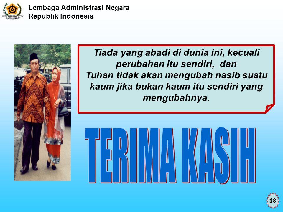 Lembaga Administrasi Negara Republik Indonesia Tiada yang abadi di dunia ini, kecuali perubahan itu sendiri, dan Tuhan tidak akan mengubah nasib suatu