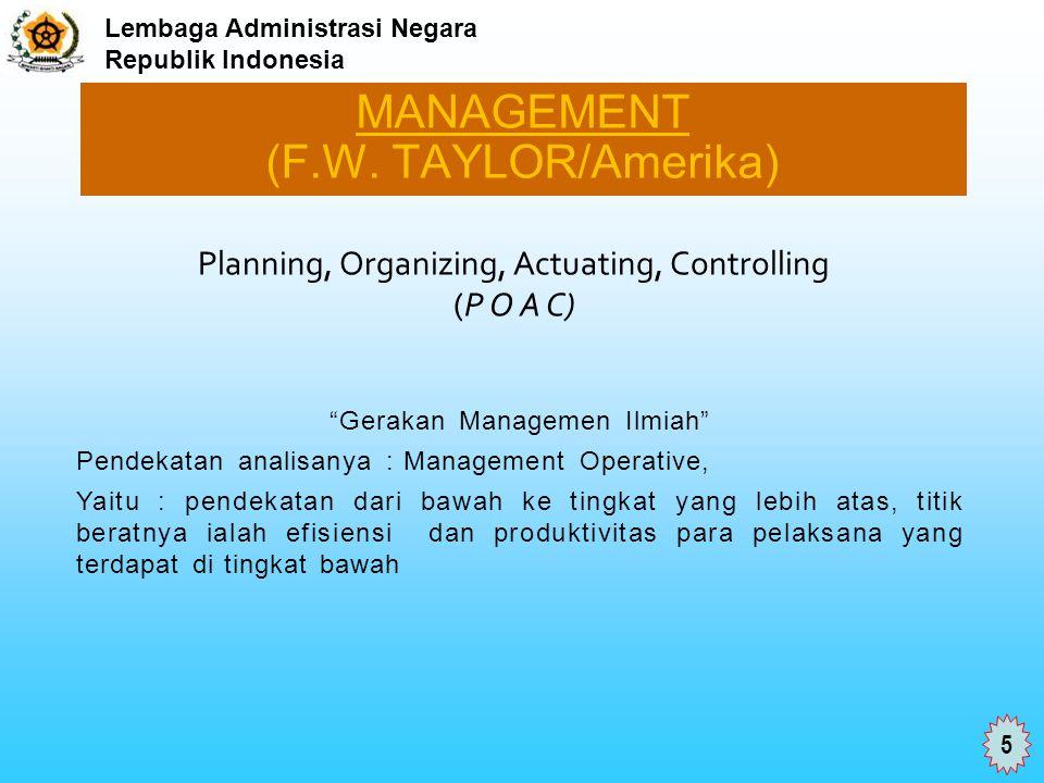 """Lembaga Administrasi Negara Republik Indonesia MANAGEMENT (F.W. TAYLOR/Amerika) """"Gerakan Managemen Ilmiah"""" Pendekatan analisanya : Management Operativ"""