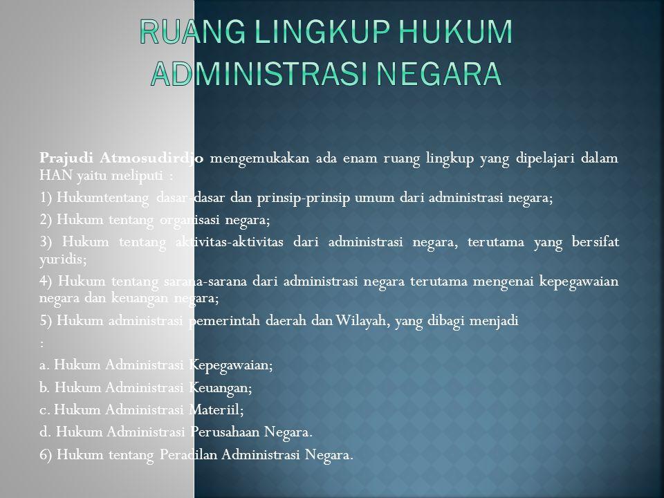 Kusumadi Pudjosewojo, membagi bidang-bidang pokok Hukum Administrasi Negara sebagai berikut : 1.