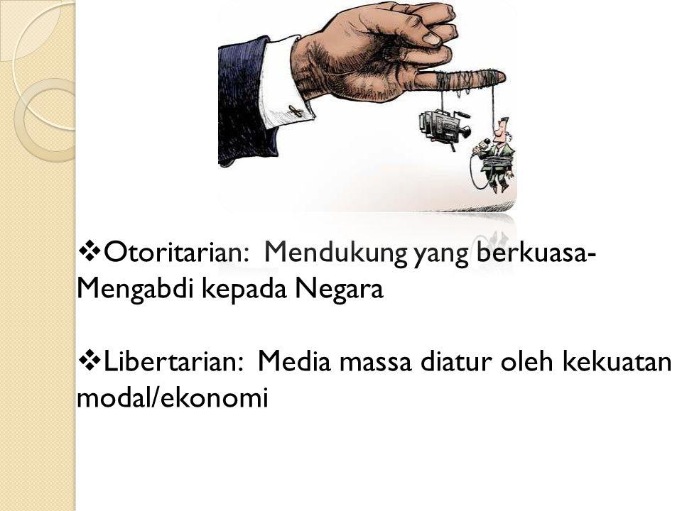  Otoritarian: Mendukung yang berkuasa- Mengabdi kepada Negara  Libertarian: Media massa diatur oleh kekuatan modal/ekonomi