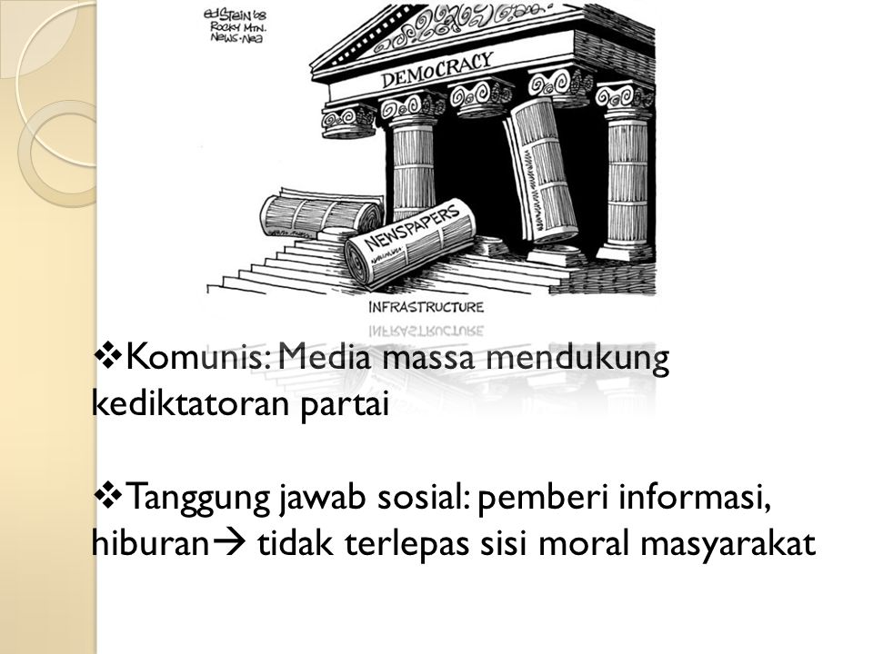  Komunis: Media massa mendukung kediktatoran partai  Tanggung jawab sosial: pemberi informasi, hiburan  tidak terlepas sisi moral masyarakat