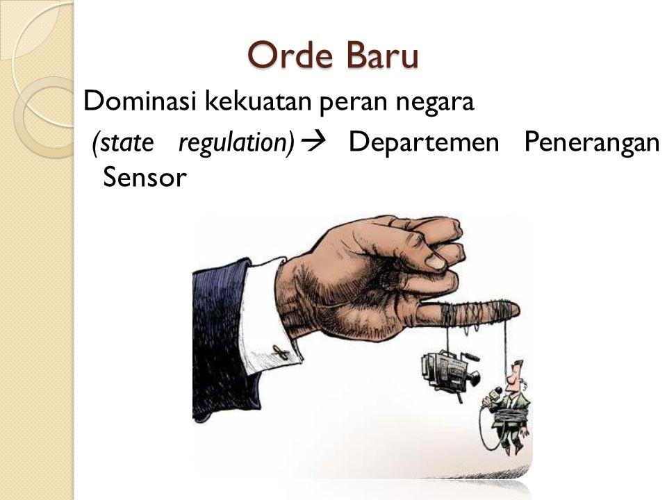Orde Baru Dominasi kekuatan peran negara (state regulation)  Departemen Penerangan Sensor