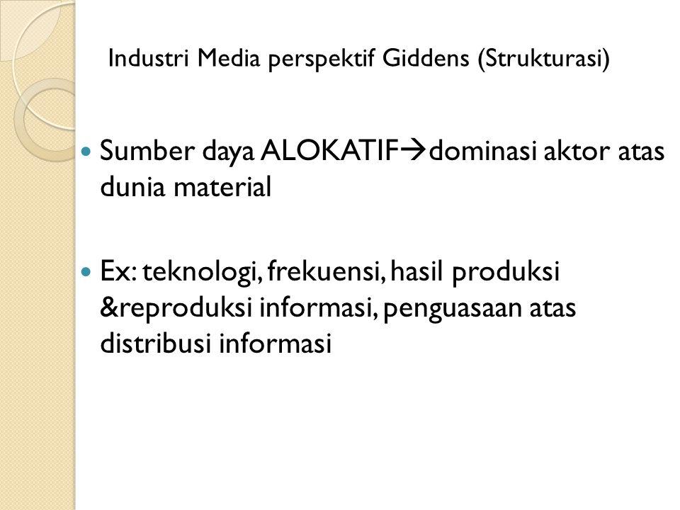 Sumber daya ALOKATIF  dominasi aktor atas dunia material Ex: teknologi, frekuensi, hasil produksi &reproduksi informasi, penguasaan atas distribusi i