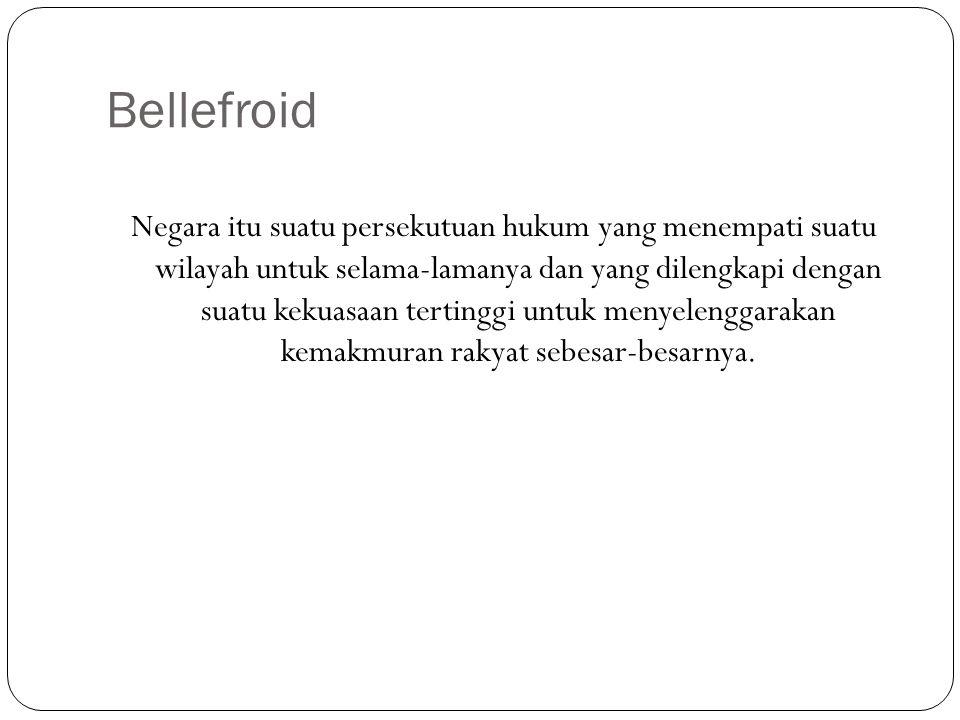 Bellefroid Negara itu suatu persekutuan hukum yang menempati suatu wilayah untuk selama-lamanya dan yang dilengkapi dengan suatu kekuasaan tertinggi u