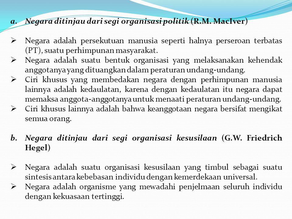 a.Negara ditinjau dari segi organisasi politik (R.M.