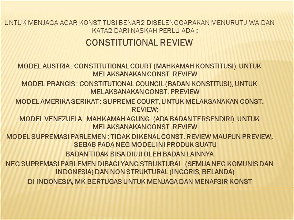 UNTUK MENJAGA AGAR KONSTITUSI BENAR2 DISELENGGARAKAN MENURUT JIWA DAN KATA2 DARI NASKAH PERLU ADA : CONSTITUTIONAL REVIEW MODEL AUSTRIA : CONSTITUTION