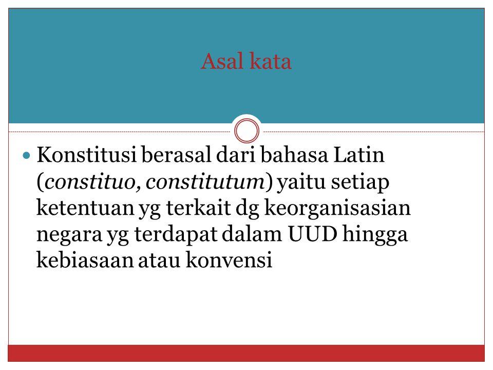 Asal kata Konstitusi berasal dari bahasa Latin (constituo, constitutum) yaitu setiap ketentuan yg terkait dg keorganisasian negara yg terdapat dalam U