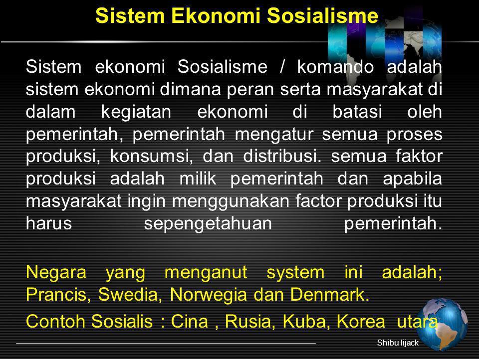 Sistem Ekonomi Sosialisme Sistem ekonomi Sosialisme / komando adalah sistem ekonomi dimana peran serta masyarakat di dalam kegiatan ekonomi di batasi