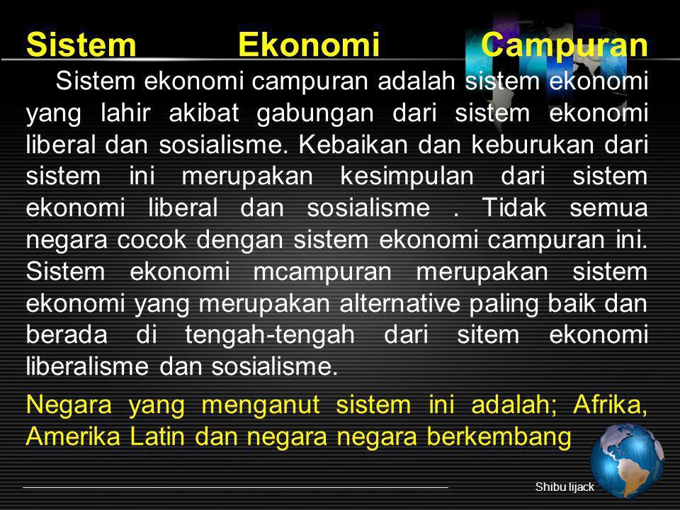 Sistem Ekonomi Campuran Sistem ekonomi campuran adalah sistem ekonomi yang lahir akibat gabungan dari sistem ekonomi liberal dan sosialisme. Kebaikan