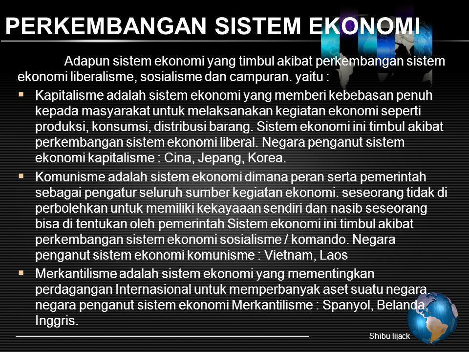 PERKEMBANGAN SISTEM EKONOMI Adapun sistem ekonomi yang timbul akibat perkembangan sistem ekonomi liberalisme, sosialisme dan campuran. yaitu :  Kapit
