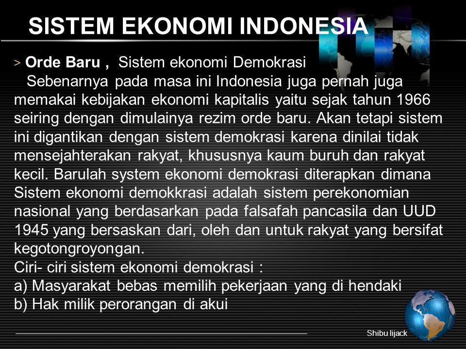 SISTEM EKONOMI INDONESIA > Orde Baru, Sistem ekonomi Demokrasi Sebenarnya pada masa ini Indonesia juga pernah juga memakai kebijakan ekonomi kapitalis