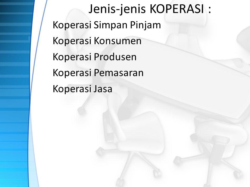 Jenis-jenis KOPERASI : Koperasi Simpan Pinjam Koperasi Konsumen Koperasi Produsen Koperasi Pemasaran Koperasi Jasa