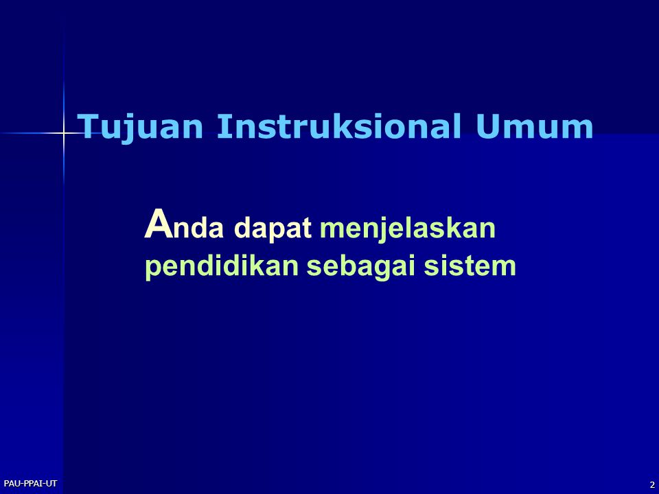 PAU-PPAI-UT 3 Tujuan Instruksional Khusus Menjelaskan batasan pendidikan sebagai sistem Menguraikan interaksi supra sistem, sistem dan sub sistem dalam pendidikan Menjelaskan hubungan antara masukan pendidikan, proses pendidikan dan hasil pendidikan Menjelaskan pendidikan nasional Indonesia sebagai suatu sistem Menjelaskan batasan sistem pendidikan tinggi di Indonesia