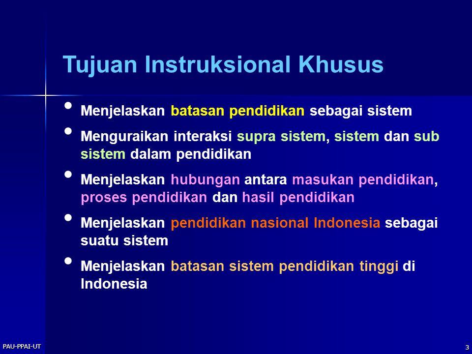 PAU-PPAI-UT 3 Tujuan Instruksional Khusus Menjelaskan batasan pendidikan sebagai sistem Menguraikan interaksi supra sistem, sistem dan sub sistem dala