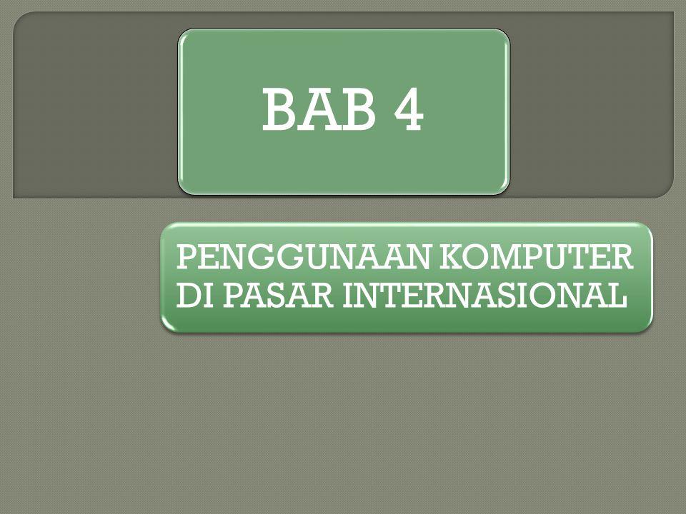 BAB 4 PENGGUNAAN KOMPUTER DI PASAR INTERNASIONAL