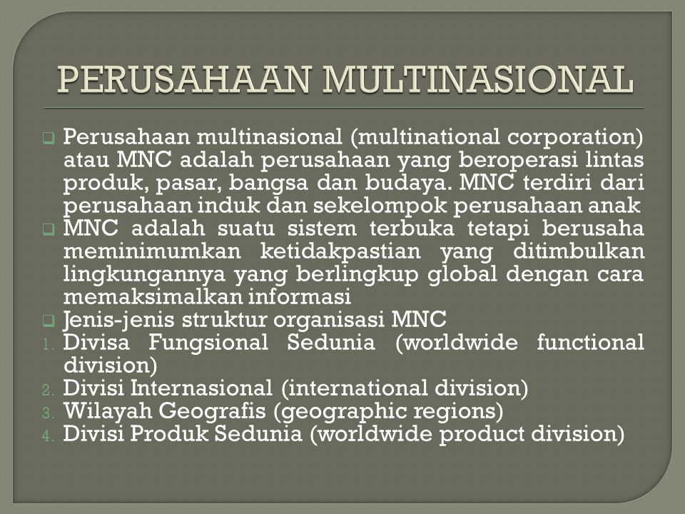  Perusahaan multinasional (multinational corporation) atau MNC adalah perusahaan yang beroperasi lintas produk, pasar, bangsa dan budaya.