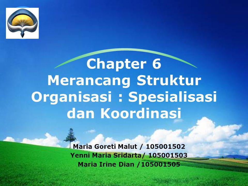 LOGO Chapter 6 Merancang Struktur Organisasi : Spesialisasi dan Koordinasi Maria Goreti Malut / 105001502 Yenni Maria Sridarta/ 105001503 Maria Irine