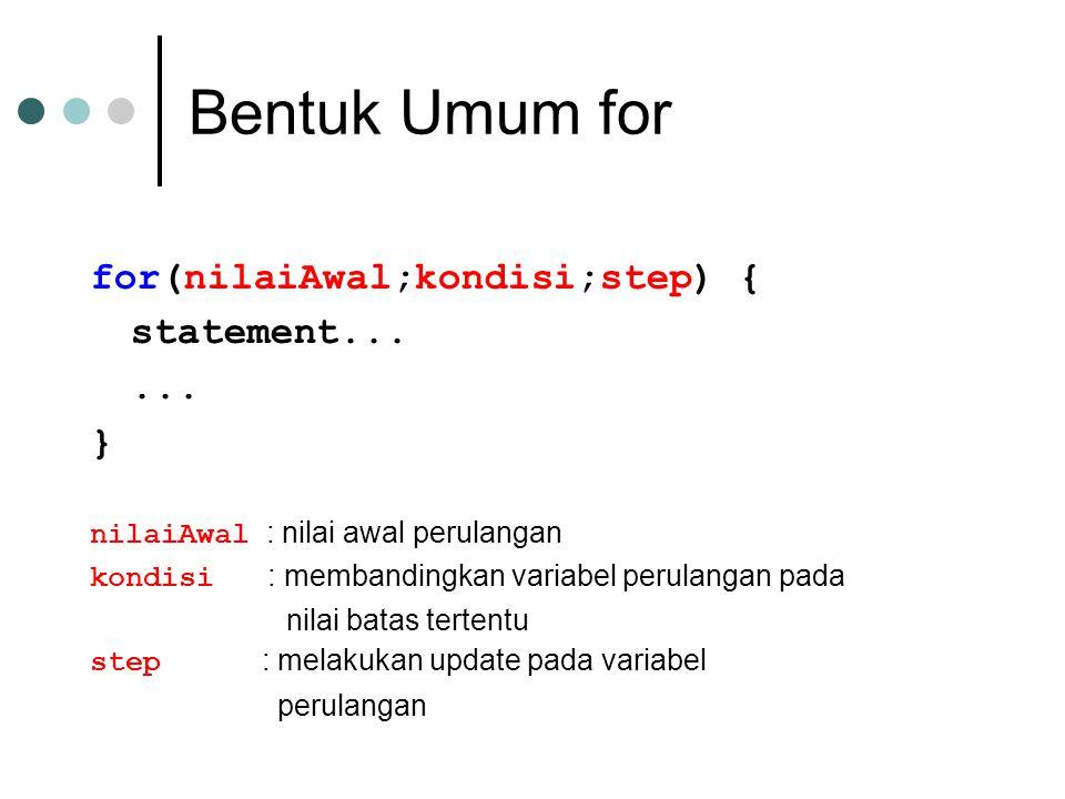Bentuk Umum for for(nilaiAwal;kondisi;step) { statement......