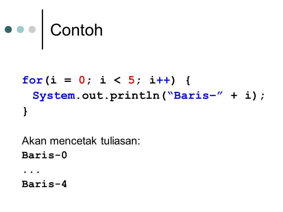 Contoh for(i = 0; i < 5; i++) { System.out.println( Baris– + i); } Akan mencetak tuliasan: Baris-0...
