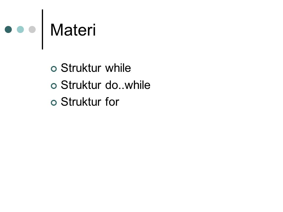 Materi Struktur while Struktur do..while Struktur for