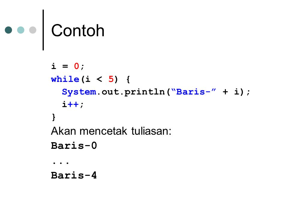 Contoh 2 // perulangan tanpa batas While(true) { System.out.println( Hello ); } // statement tidak dieksekusi while(false) { System.out.println( Hello ); }